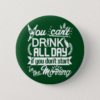 Drinking Beer All Day St Patrick's Button