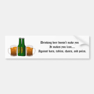 Drinking beer doesn't make you fat! car bumper sticker