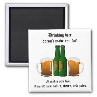 Drinking beer doesn't make you fat! magnet