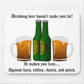 Drinking beer doesn't make you fat! mouse pad
