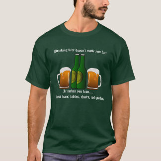 Drinking beer doesn't make you fat! T-Shirt