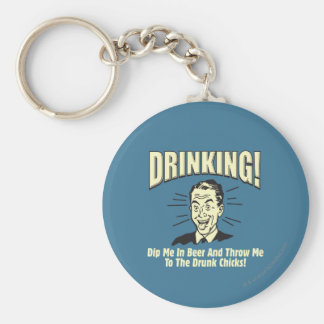 Drinking: Dip Beer Throw Drunk Chicks Key Chains