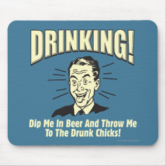 Drinking: Dip Beer Throw Drunk Chicks Mouse Pad