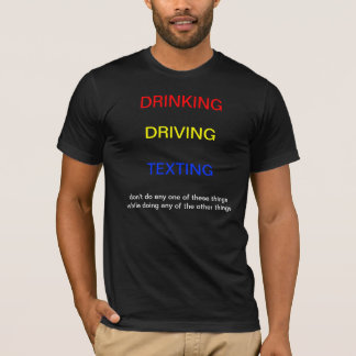 DRINKING/DRIVING/TEXTING (DARK VERSION) T-Shirt