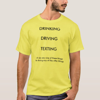 DRINKING/DRIVING/TEXTING T-Shirt