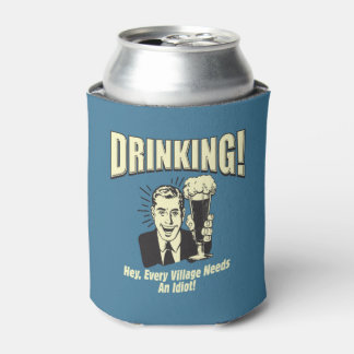 Drinking: Every Village Needs Idiot Can Cooler