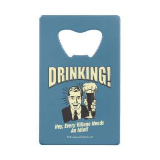Drinking: Every Village Needs Idiot Credit Card Bottle Opener