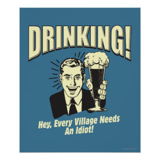 Drinking: Every Village Needs Idiot Poster