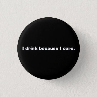 Drinking is caring. pinback button