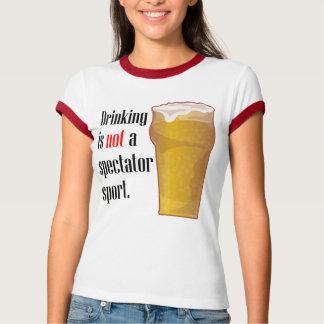Drinking is not a spectator sport. t shirt