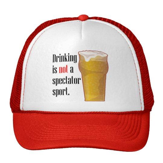 Drinking is not a spectator sport. trucker hat
