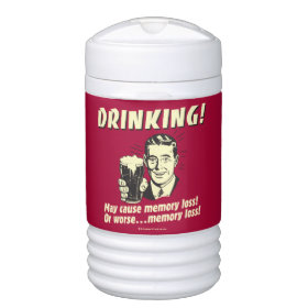 Drinking: May Cause Memory Loss Worse Igloo Beverage Dispenser