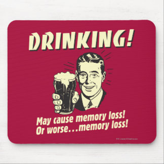 Drinking: May Cause Memory Loss Worse Mouse Pad