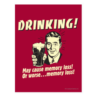 Drinking: May Cause Memory Loss Worse Postcard