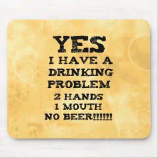 Drinking Problem Mouse Pad