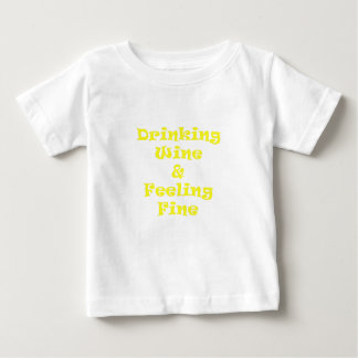 Drinking Wine and Feeling Fine Baby T-Shirt