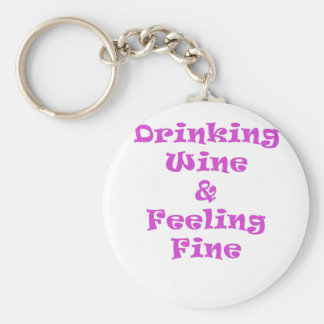 Drinking Wine and Feeling Fine Keychain