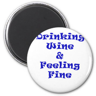 Drinking Wine and Feeling Fine Magnet