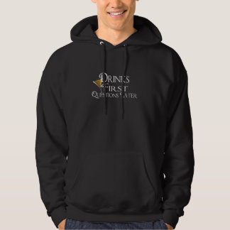 Drinks First Questions Later Hoodie