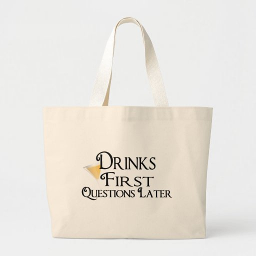 Drinks First Questions Later Tote Bag