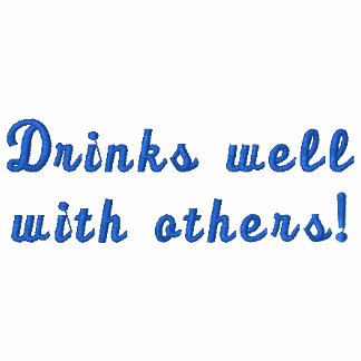 Drinks well with others! fun Embroidered Shirt