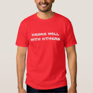 """""""Drinks Well With Others"""" t-shirt"""