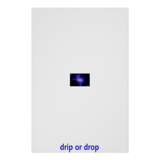 drip or drop poster