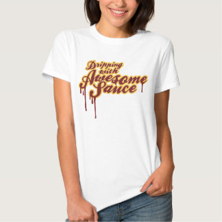 Dripping With Awesome Sauce T-Shirt