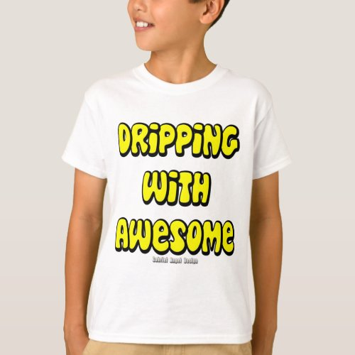 Dripping with Awesome T_Shirt