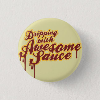 Dripping With Awesomesauce Wordplay Flair Pinback Button