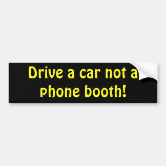 Drive a car not a phone booth! bumper sticker