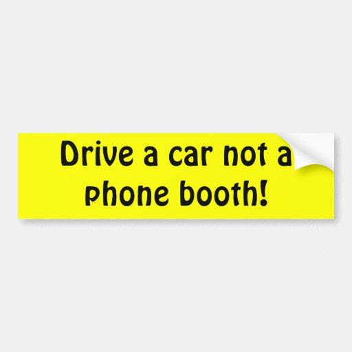 Drive a car not a phone booth! car bumper sticker