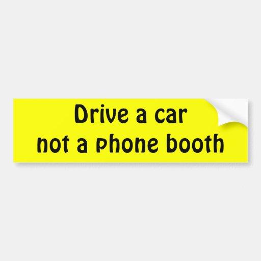 Drive a car not a phone booth car bumper sticker