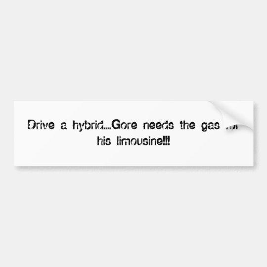 Drive a hybrid....Gore needs the gas for his li... Bumper Sticker