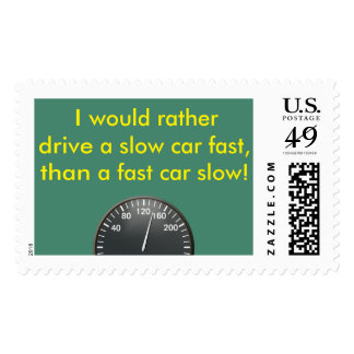 Drive a slow car fast, rather than a fast car slow postage