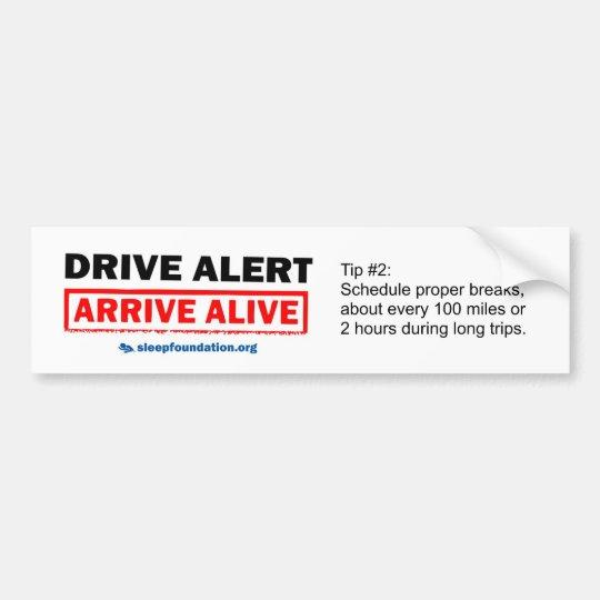 Drive Alert, Arrive Alive Bumper Sticker #2