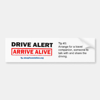 Drive Alert, Arrive Alive Bumper Sticker #3