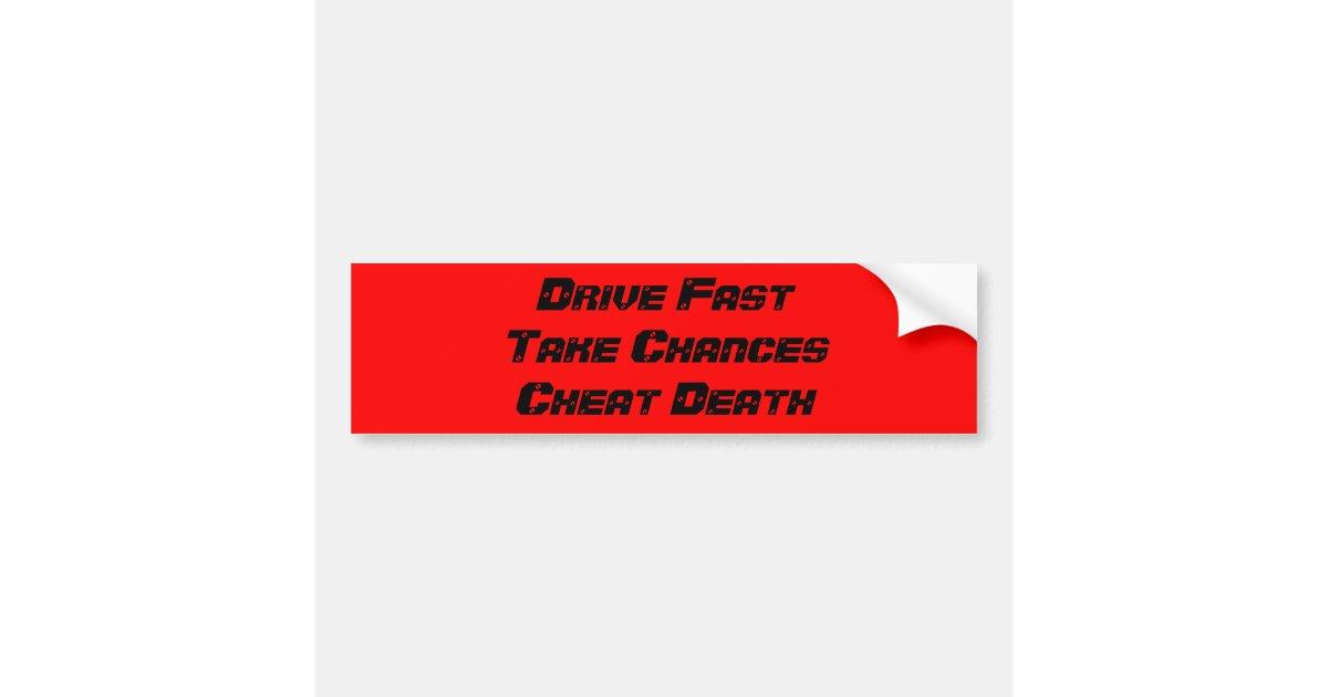 Drive fast take chances cheat death bumper sticker zazzle com