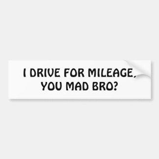 Drive For Mileage, You Mad Bro? Bumper Sticker