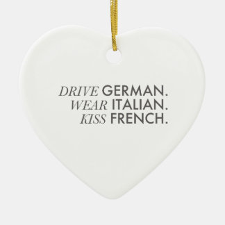 Drive German. Wear Italian. Kiss French. Ceramic Ornament