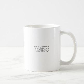 Drive German. Wear Italian. Kiss French. Classic White Coffee Mug