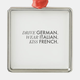 Drive German. Wear Italian. Kiss French. Metal Ornament