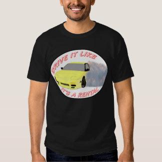 Drive it Like it's a Rental T Shirt