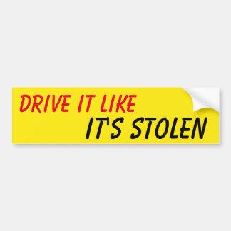 Drive It Like It's Stolen Bumper Sticker