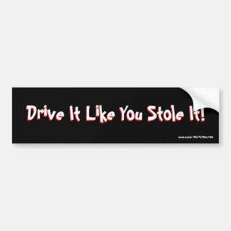 Drive It Like You Stole It! Bumper Sticker Car Bumper Sticker