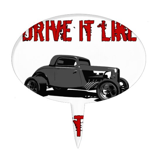 Drive it like you stole it - hot rod cake topper