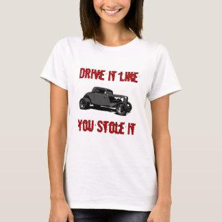 Drive it like you stole it - hot rod T-Shirt