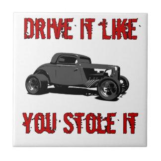 Drive it like you stole it - hot rod tile