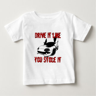 Drive it like you stole it - import race car baby T-Shirt