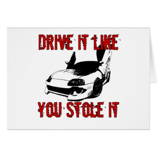 Drive it like you stole it - import race car greeting cards